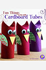 Fun Things to Do with Cardboard Tubes (10 Things to Do) Library Binding