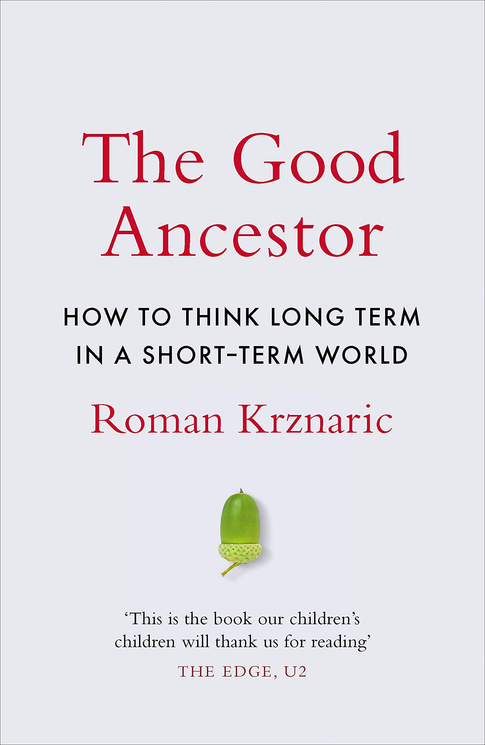The Good Ancestor: How to Think Long Term in a Short-Term World