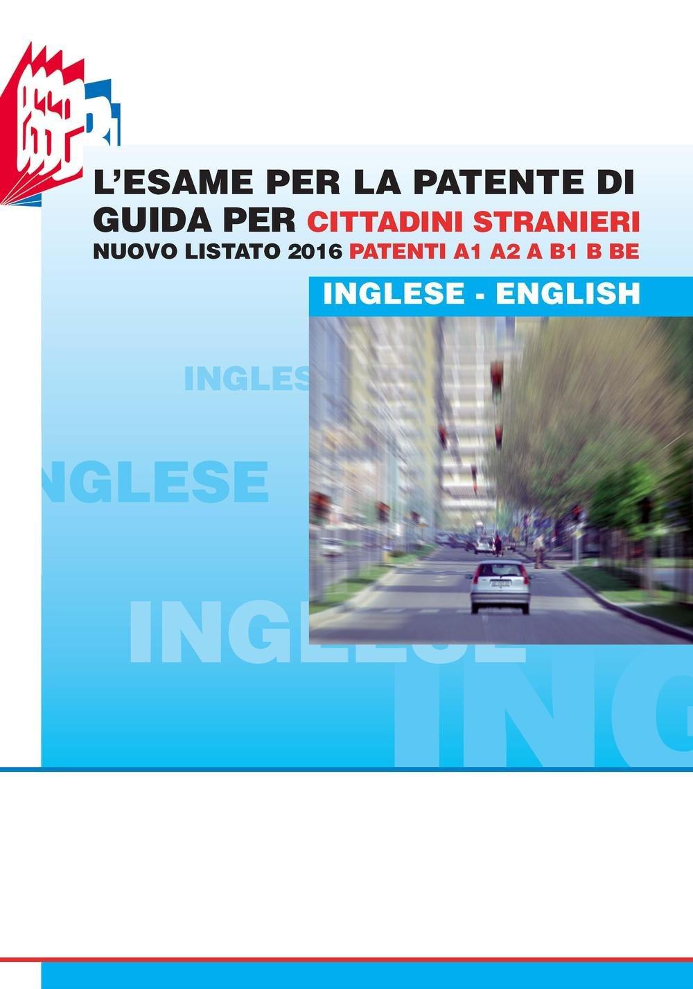 L'esame per la patente di guida per cittadini stranieri. Nuovo listato 2016 patenti A1 A2 e B1 B BE (Inglese) Copertina flessibile – 31 dic 2016 Luciana Bottoli Stefano Bottoli Essebi Italia 8899120226
