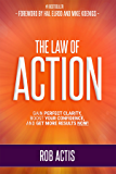 The Law of Action: Gain Perfect Clarity, Boost Your Confidence and Get More Results NOW