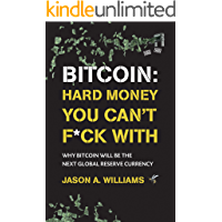 Bitcoin: Hard Money You Can't F*ck With: Why bitcoin will be the next global reserve currency
