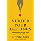 Murder Your Darlings: And Other Gentle Writing Advice from Aristotle to Zinsser (English Edition)