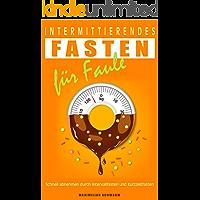 Intermittierendes Fasten für Faule Schnell abnehmen durch Intervallfasten und Kurzzeitfasten