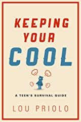 Keeping Your Cool: A Teen's Survival Guide Kindle Edition