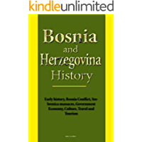 Bosnia and Herzegovina History: Early history, Bosnia Conflict, Srebrenica massacre, Government Economy, Culture, Travel and Tourism