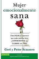 La mujer emocionalmente sana: Cómo dejar de aparentar que todo marcha bien y experimentar un cambio de vida (Emotionally Healthy Spirituality) (Spanish Edition) Kindle Edition