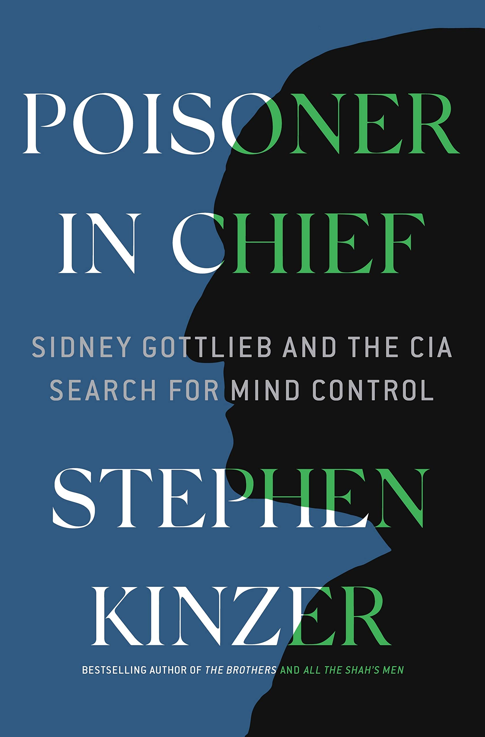 Poisoner in Chief: Sidney Gottlieb and the CIA Search for Mind Control:  Kinzer, Stephen: 9781250140432: Amazon.com: Books