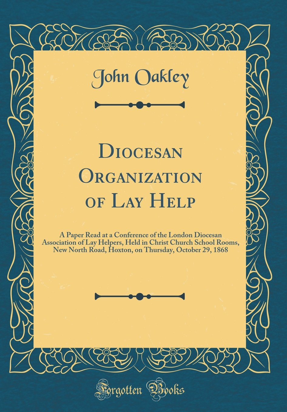 Download Diocesan Organization of Lay Help: A Paper Read at a Conference of the London Diocesan Association of Lay Helpers, Held in Christ Church School Rooms, ... Thursday, October 29, 1868 (Classic Reprint) ePub fb2 ebook