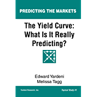 The Yield Curve: What Is It Really Predicting? (Predicting the Markets Topical Study Book 1)