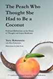 The Peach Who Thought She Had to Be a Coconut: Profound Reflections on the Power of Thought and Innate Resilience
