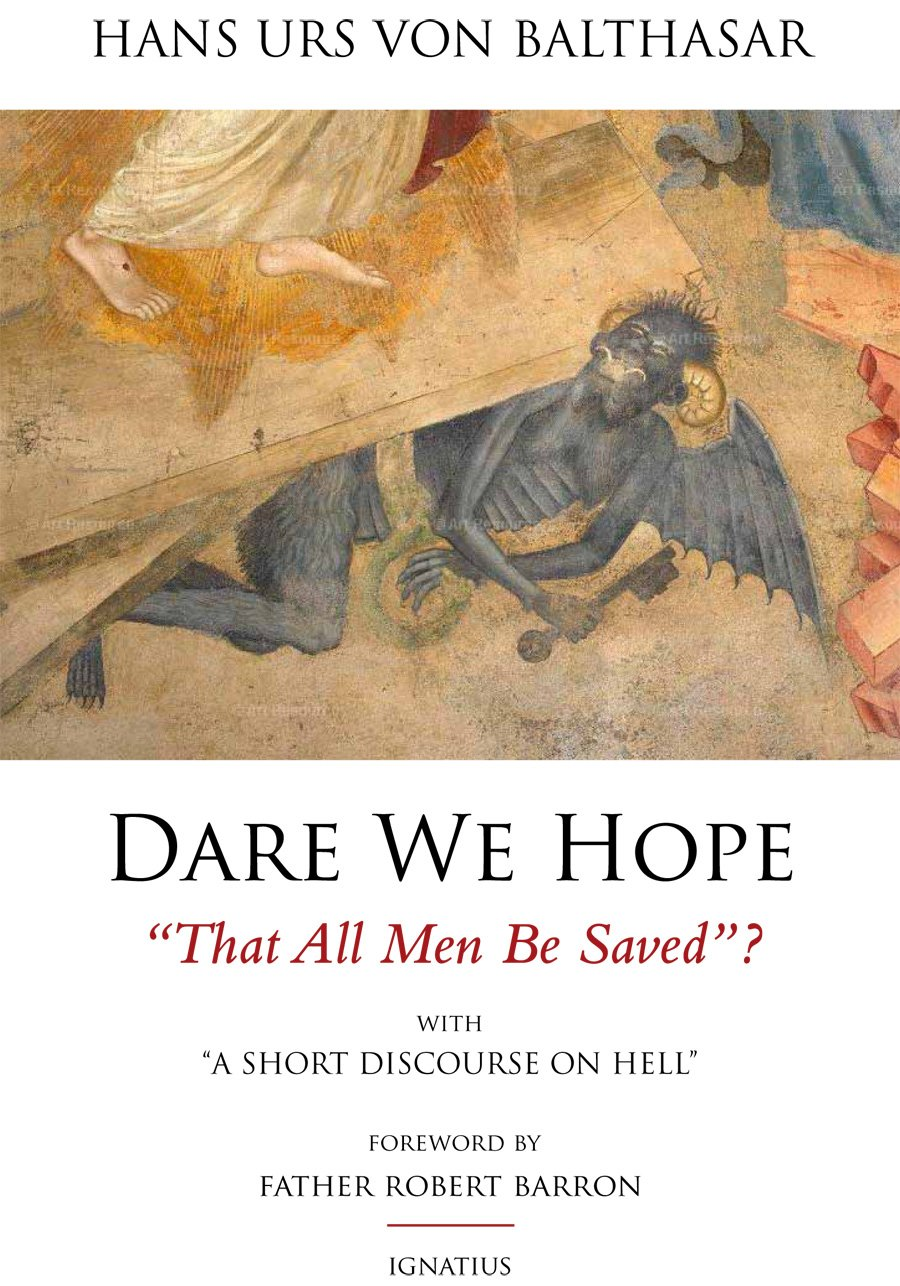 Dare We Hope That All Men Be Saved?: With a Short Discourse on Hell – 2nd  Edition: von Balthasar, Hans Urs: 9781586179427: Amazon.com: Books