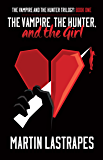 The Vampire, the Hunter, and the Girl (The Vampire and the Hunter Trilogy: Book One)