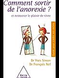 Comment sortir de l'anorexie ?: Et retrouver le plaisir de vivre