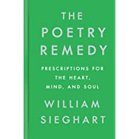 Poetry Remedy: Prescriptions for the Heart, Mind, and Soul