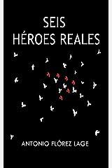 SEIS HÉROES REALES: Una historia de ira, violencia y redención (Spanish Edition) Kindle Edition