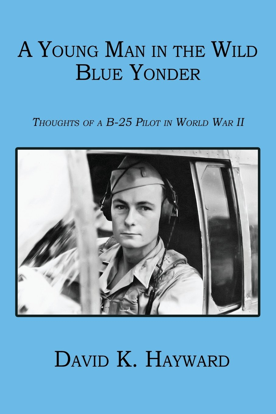 a young man in the wild blue yonder thoughts of a b 25 pilot in