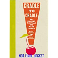 Cradle to Cradle. Remaking the Way We Make Things (Patterns of the Planet)