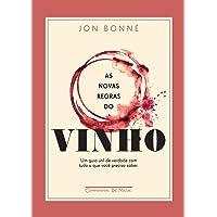 As novas regras do vinho: Um guia útil de verdade com tudo o que você precisa saber