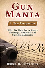 Gun Mania: A New Perspective - What We Must Do to Reduce Shootings, Homicides and Suicides in America Paperback