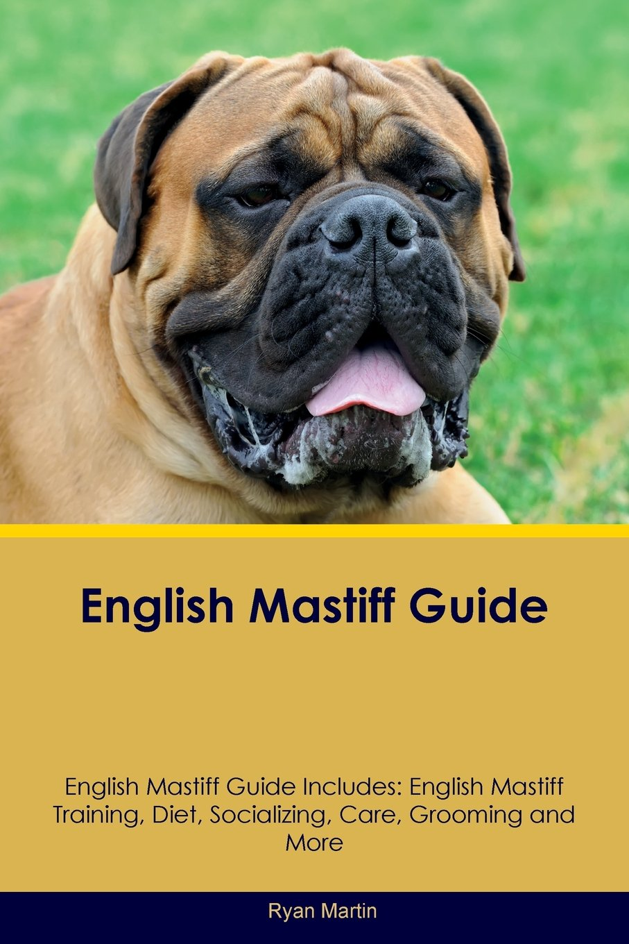 English Mastiff Guide English Mastiff Guide Includes: English Mastiff Training, Diet, Socializing, Care, Grooming, Breeding and More