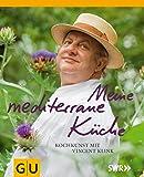 Meine mediterrane Küche: Kochkunst mit Vincent Klink