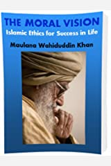 THE MORAL VISION: Islamic Ethics for Success in Life Kindle Edition