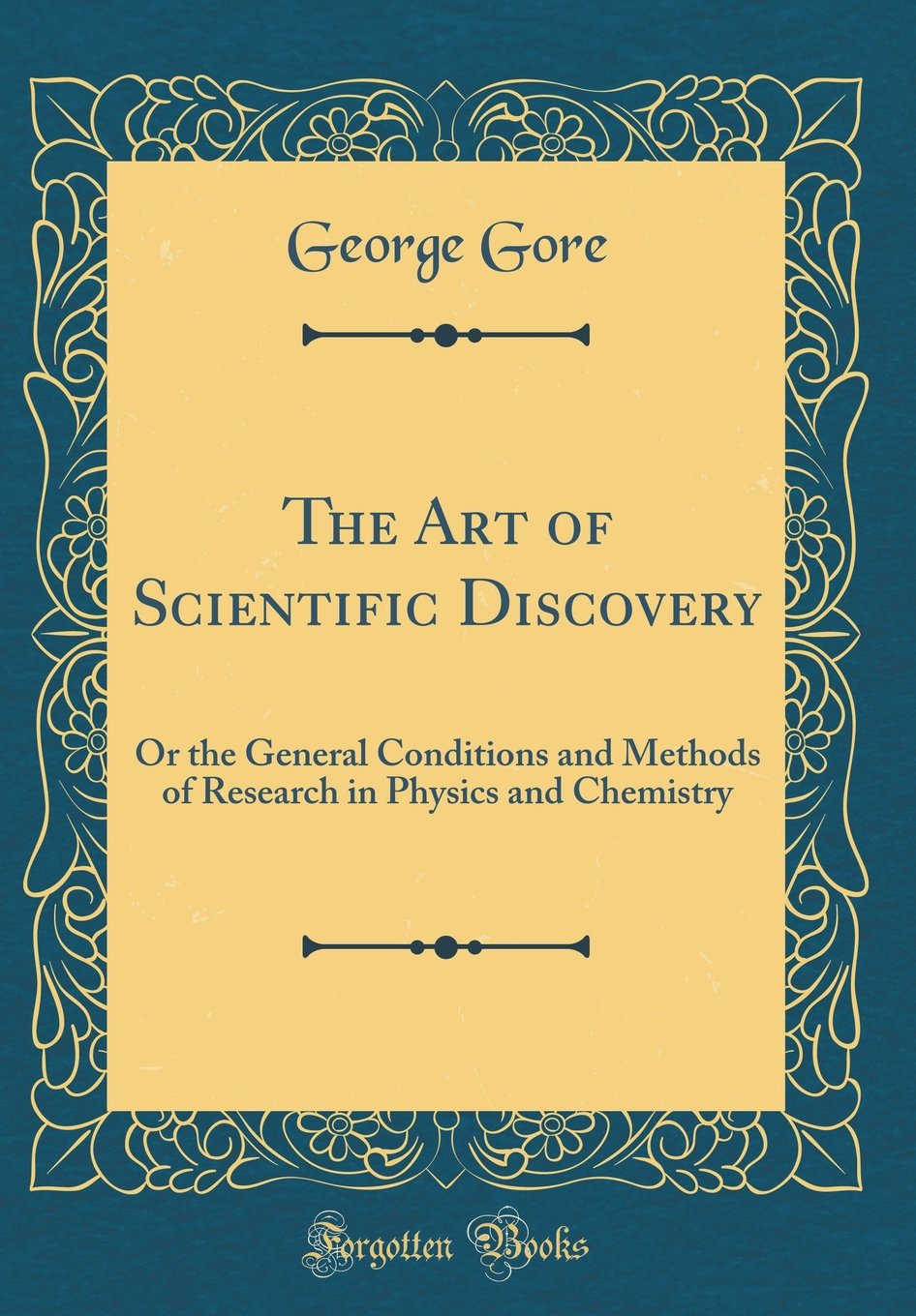 The Art of Scientific Discovery: Or the General Conditions and Methods of Research in Physics and Chemistry (Classic Reprint) PDF