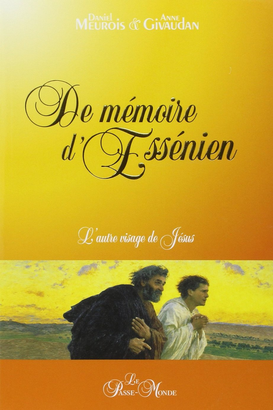 De mémoire d'Essénien Broché – 14 février 2008 Daniel Meurois Anne Givaudan De mémoire d'Essénien Passe Monde