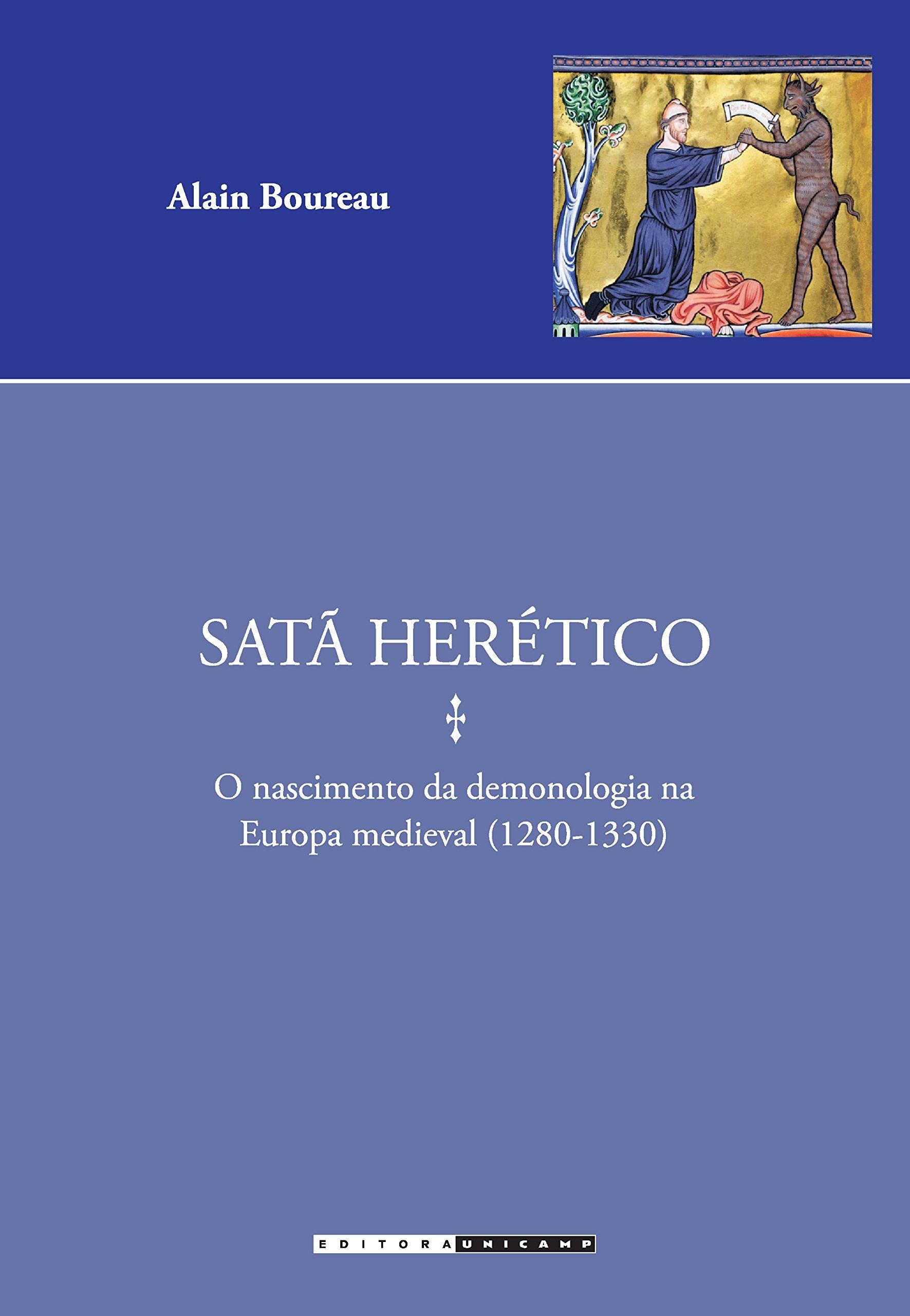 Satã Herético. O Nascimento da Demonologia na Europa Medieval. 1280-1330 - Coleção Estudos Medievais: Amazon.es: Alain Boureau: Libros