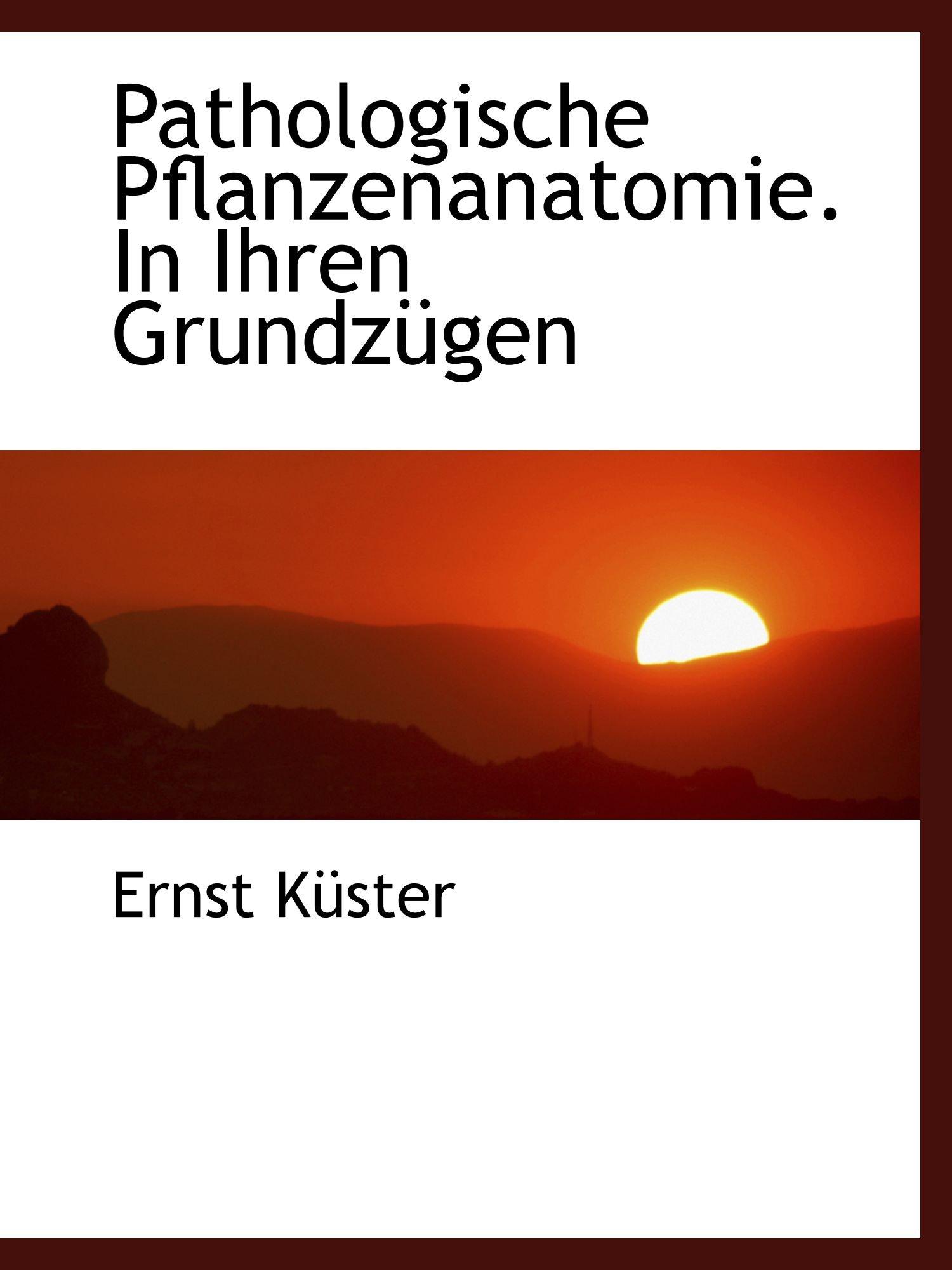 Pathologische Pflanzenanatomie. In Ihren Grundzügen: Amazon.de ...