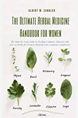 The Ultimate Herbal Medicine Handbook for Women: The Step-by-Step Guide to Healing Common Ailments with over 50 Herbs for Women (Remedies for Common Conditions) Kindle Edition
