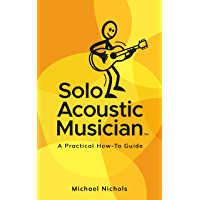Solo Acoustic Musician: A Practical How-To Guide