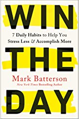 Win the Day: 7 Daily Habits to Help You Stress Less & Accomplish More Kindle Edition