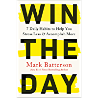 Win the Day: 7 Daily Habits to Help You Stress Less & Accomplish More (English Edition)