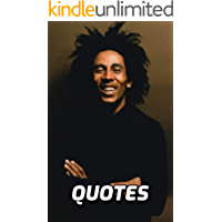 The Wisdom Of Bob Marley: 100 Fascinating Quotes Of Wisdom And Love By The Reggae Musician Bob Marley book cover