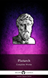 Delphi Complete Works of Plutarch (Illustrated) (Delphi Ancient Classics Book 13) (English Edition)