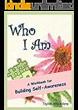 Who I Am: a Workbook for Building Self-Awareness