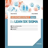Les fiches outils - Focus du Lean Six Sigma: 44 fiches opérationnelles - 115 illustrations - 50 exemples