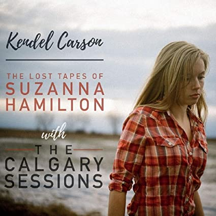 The Lost Tapes Of Suzanna Hamilton with The Calgary Sessions