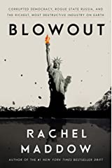 Blowout: Corrupted Democracy, Rogue State Russia, and the Richest, Most Destructive  Industry on Earth Hardcover