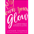 Own Your Glow: A Soulful Guide to Luminous Living and Crowing the Queen Within