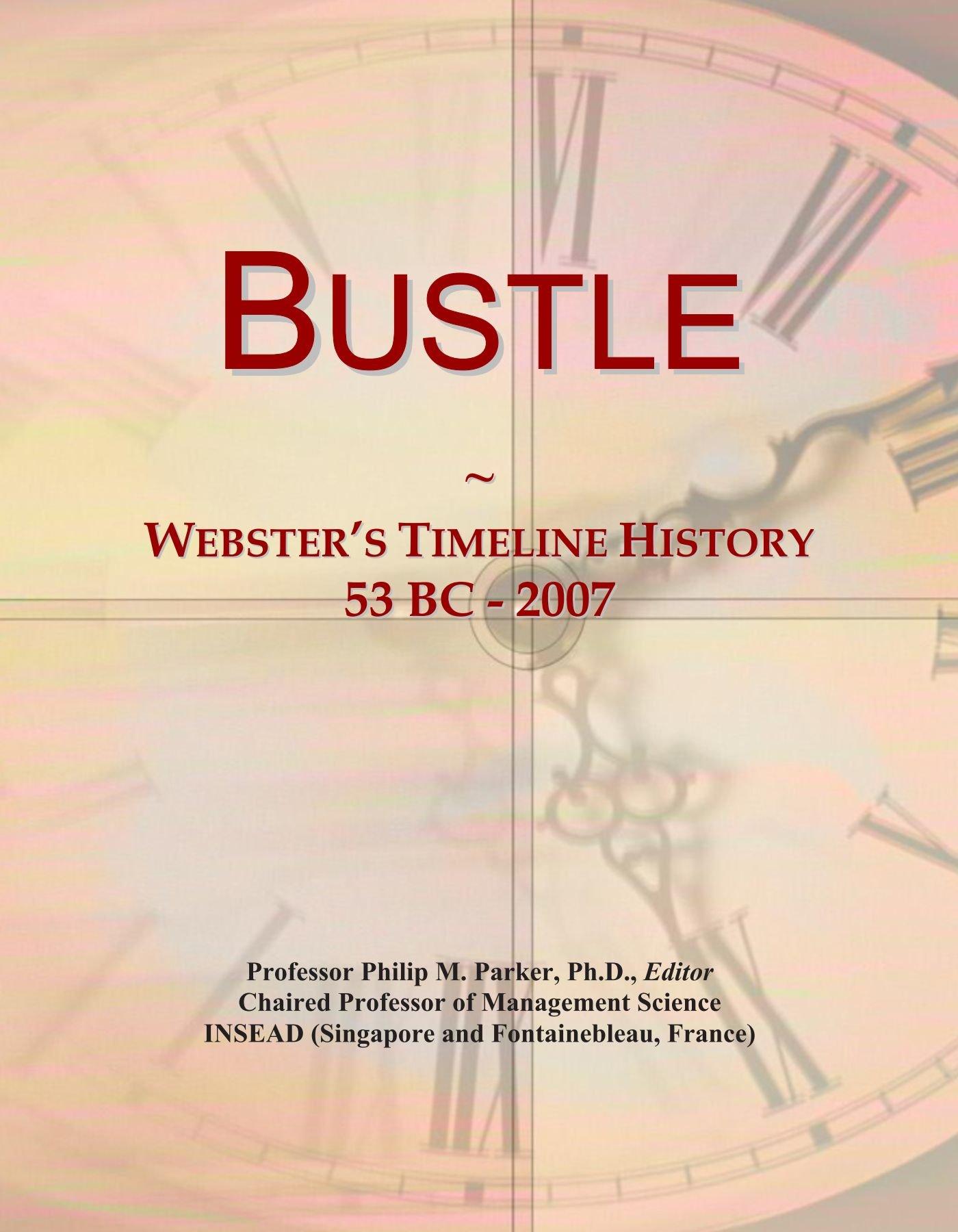 Read Online Bustle: Webster's Timeline History, 53 BC - 2007 pdf