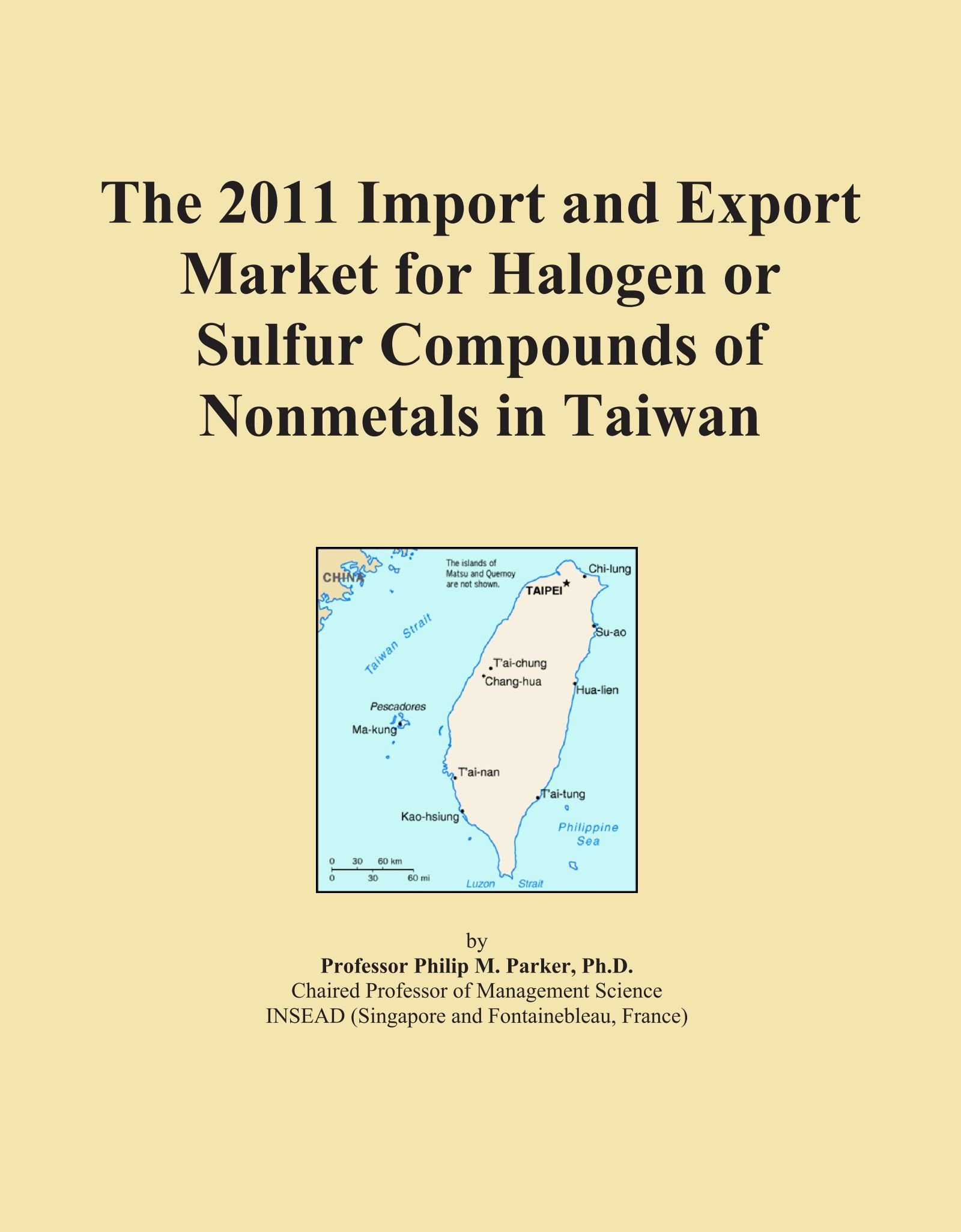 The 2011 Import and Export Market for Halogen or Sulfur Compounds of Nonmetals in Taiwan pdf epub