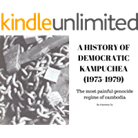 KHMER ROUGE - A HISTORY OF DEMOCRATIC KAMPUCHEA (1975-1979) FULL HISTORY: The Most Painful Genocide Regime For Cambodia