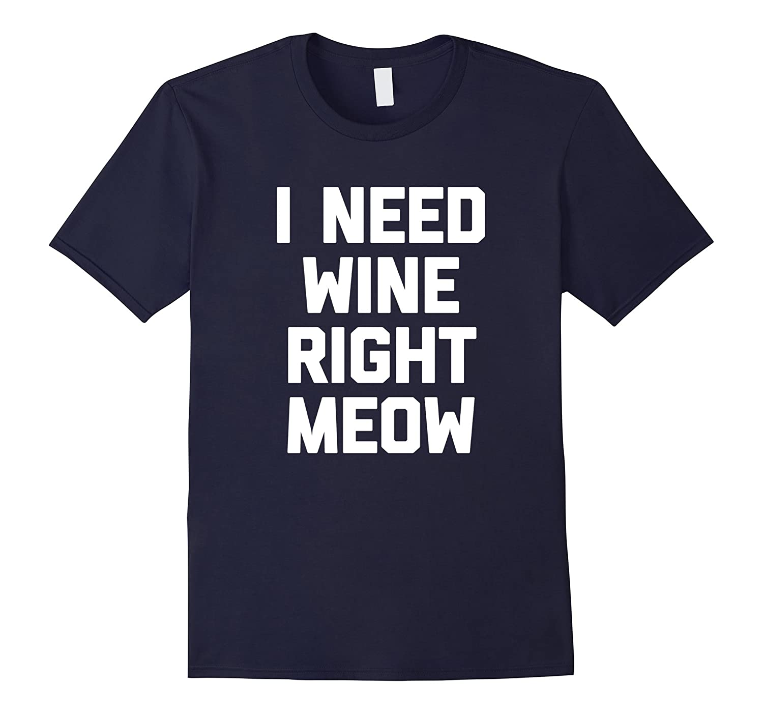 I Need Wine Right Meow T-Shirt funny saying sarcastic cat-CD