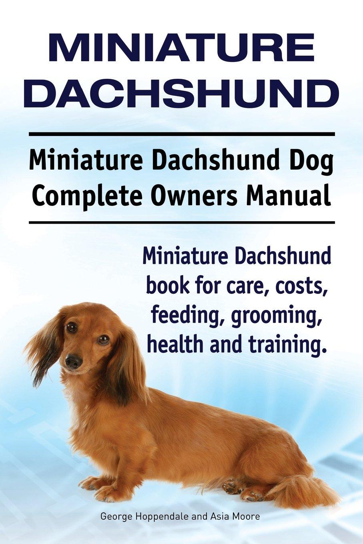 Miniature Dachshund Miniature Dachshund Dog Complete Owners Manual