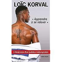 Apprendre à se relever: L'itinéraire d'un judoka indomptable