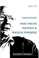 Thoughts on Post Truth Politics and Magical Thinking (Ramsey Dukes' Thoughts On series Book 2) Kindle Edition