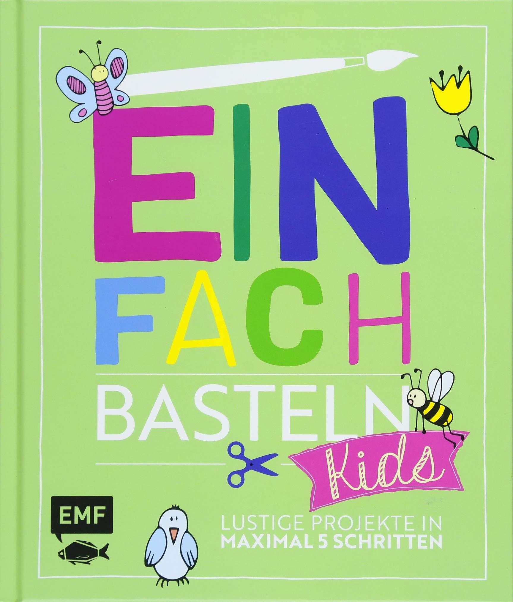 Elegant Einfach Basteln Kids: Lustige Projekte In Maximal 5 Schritten: Amazon.de:  Swantje Lindemann, Verena Wöhlk Appel, Daniela Fugger: Bücher