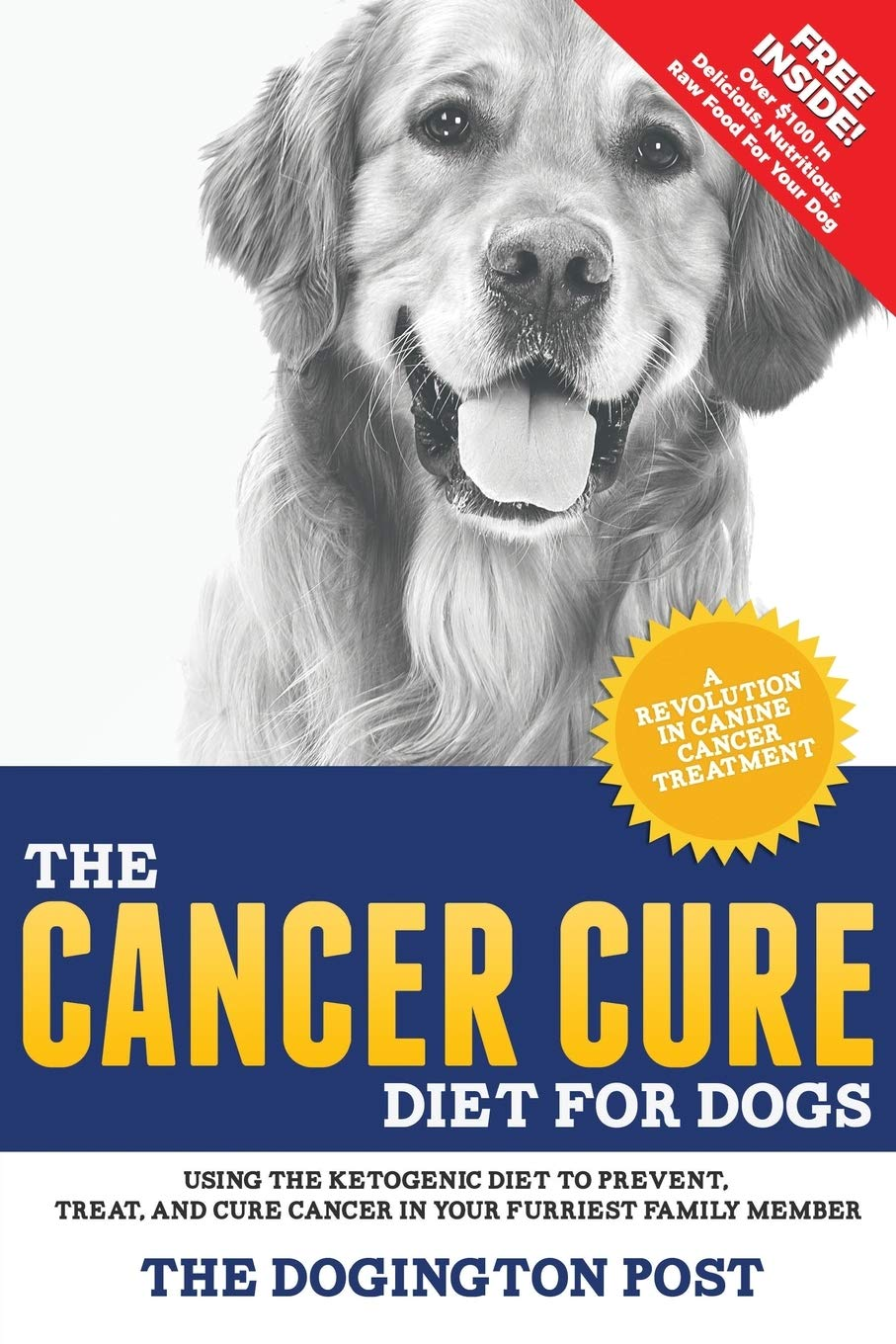 The Cancer Cure Diet for Dogs: Using the Ketogenic Diet to Prevent, Treat, and Cure Cancer in Your Furriest Family Member 1
